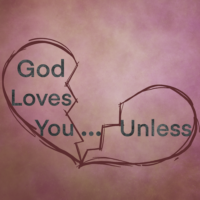 """Broken heart with 'God Loves you... unless"""" in the pieces"""
