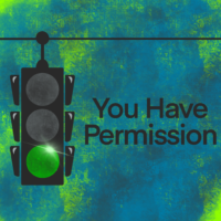 """Stop light with the green light lit. On a teal and green background saying """"You have Permission"""""""